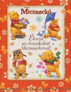 A. A. Milne - Micimackó - Élvezd az évszakokat Micimackóval!