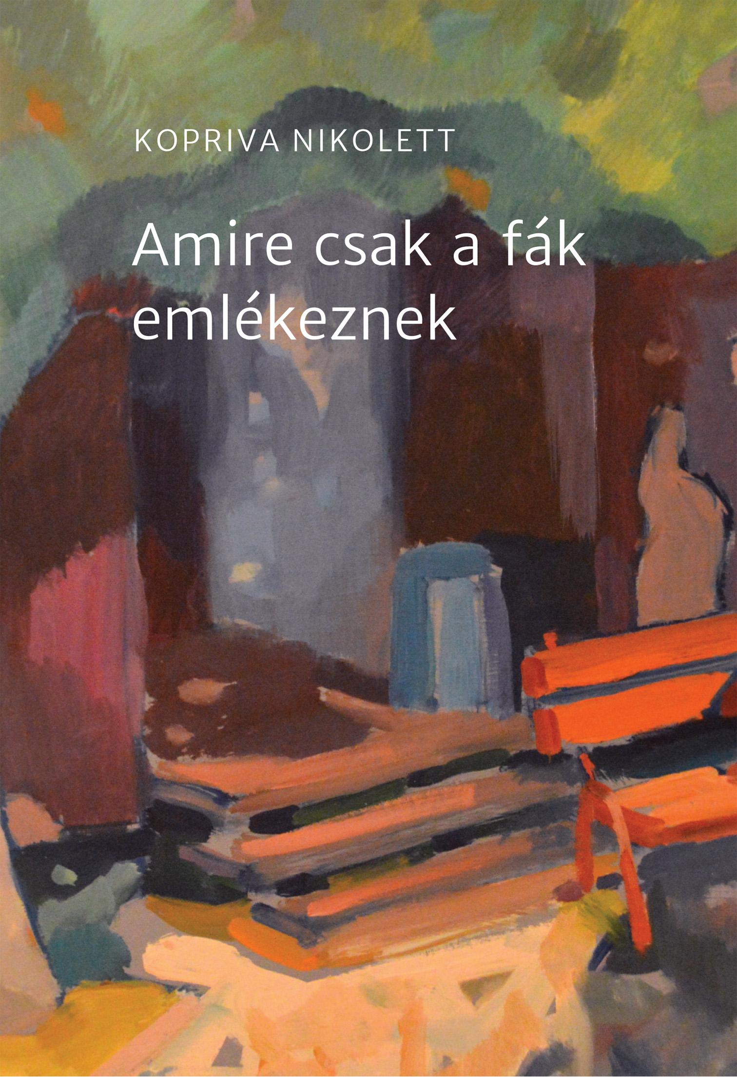 Kopriva Nikolett - Amire csak a fák emlékeznek