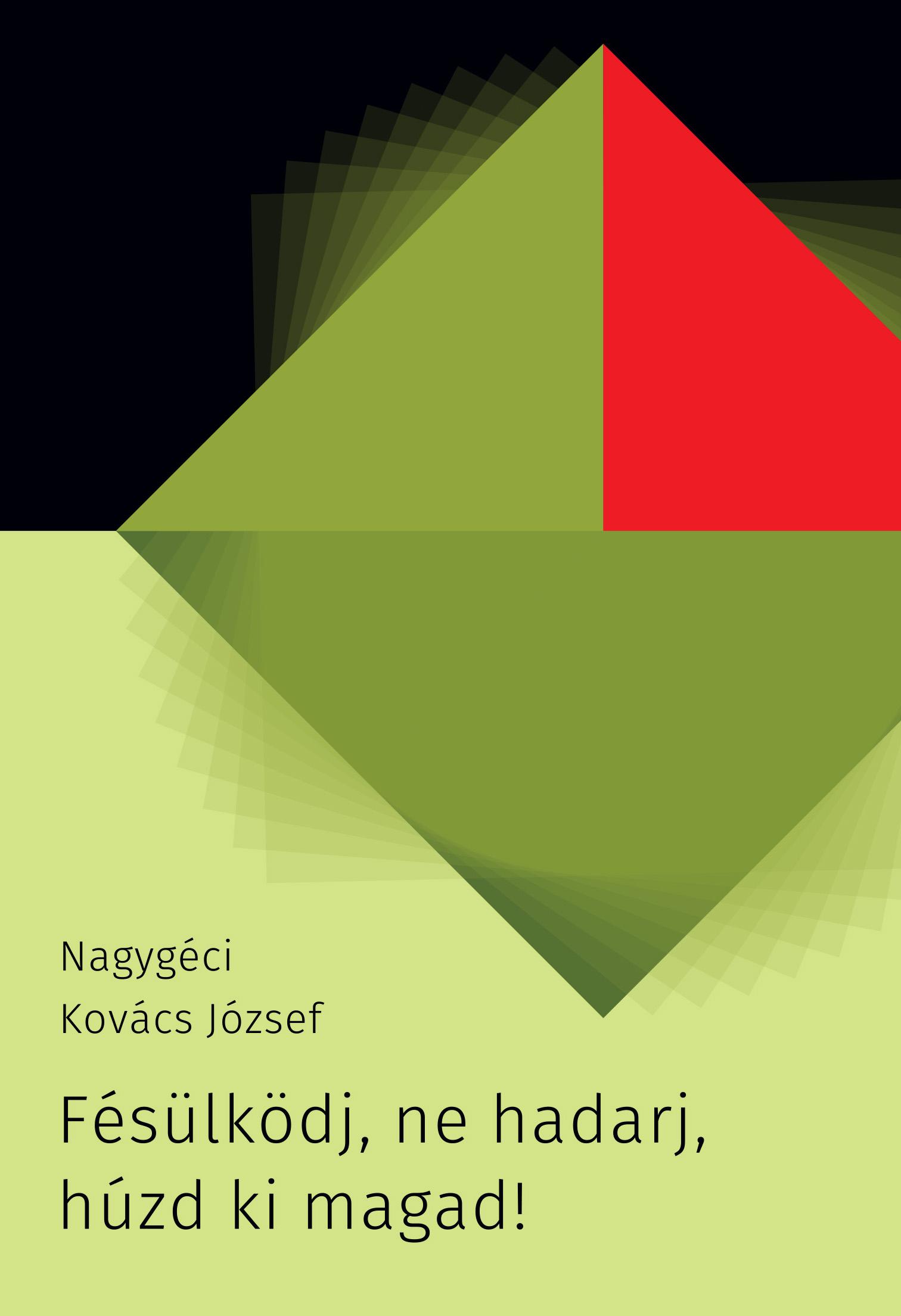 Nagygéci Kovács József - Fésülködj, ne hadarj, húzd ki magad!