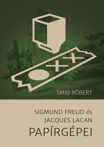 Smid Róbert - Sigmund Freud és Jacques Lacan Papírgépei
