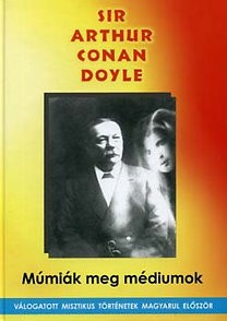 Sir Arthur Conan Doyle - Múmiák meg médiumok