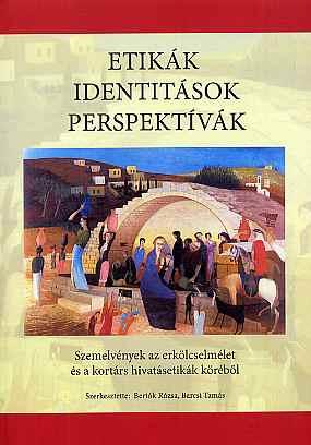Bertók Rózsa - Etikák, identitások, perspektívák