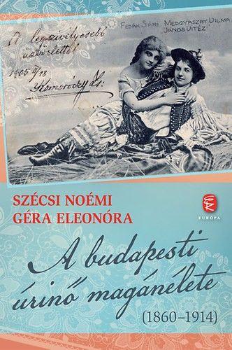 Szécsi Noémi - A budapesti úrinő magánélete (1860-1914)