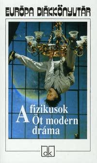 Friedrich Dürrenmatt - A fizikusok - Öt modern dráma