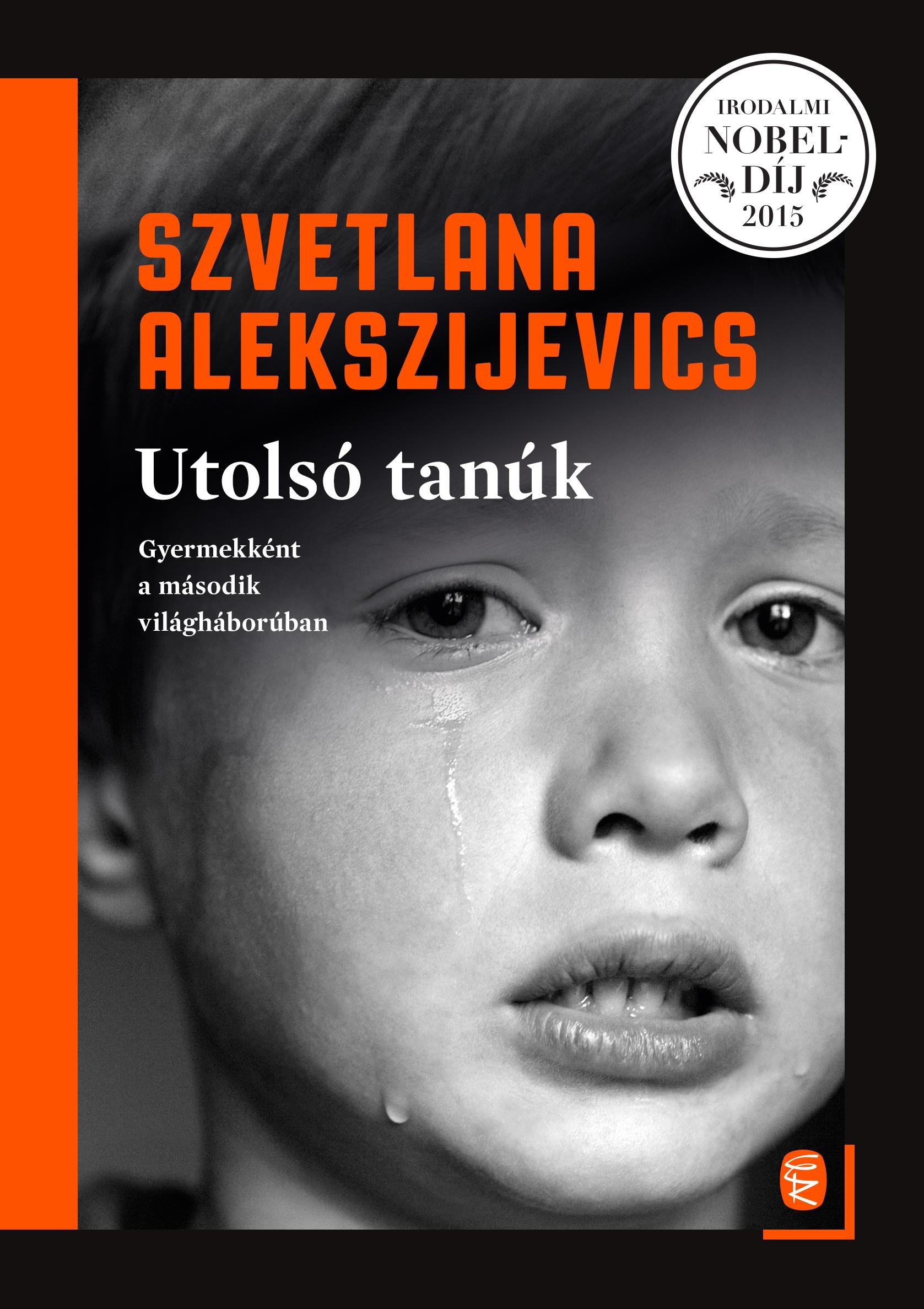 Szvetlana Alekszijevics - Utolsó tanúk - Gyermekként a második világháborúban