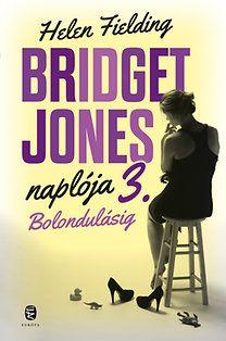 Helen Fielding - Bolondulásig - Bridget Jones naplója 3.