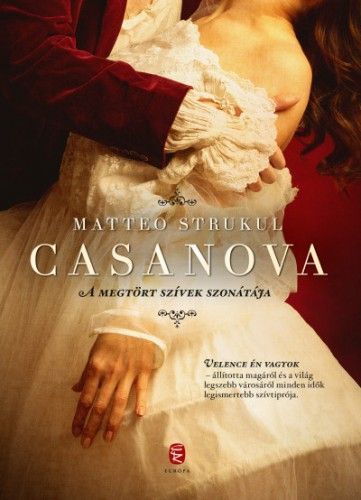 Matteo Strukul - Casanova - A megtört szívek szonátája
