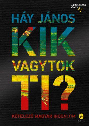 Háy János - Kik vagytok ti? - Kötelező magyar irodalom - Újraélesztő könyv