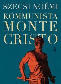 Szécsi Noémi - Kommunista Monta Cristo