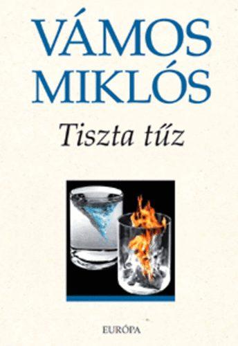Vámos Miklós - Tiszta tűz - Páros novellák, páros kisregények