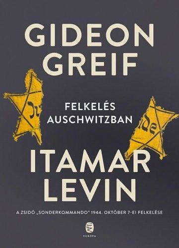 Gideon Greif - Felkelés Auschwitzban