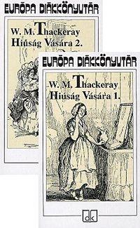 William Makepeace Thackeray - Hiúság vására 1-2. kötet