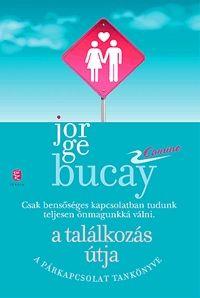 Jorge Bucay - A találkozás útja - A párkapcsolat tankönyve