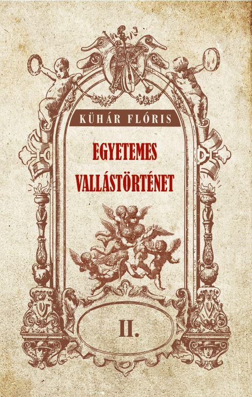 Kühár Flóris - Egyetemes vallástörténet II. kötet