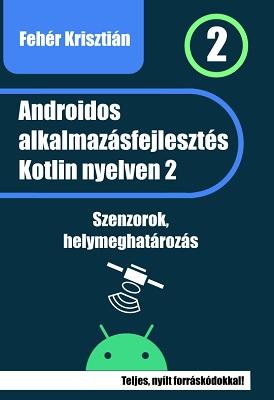 Fehér Krisztián - Androidos alkalmazásfejlesztés Kotlin nyelven 2