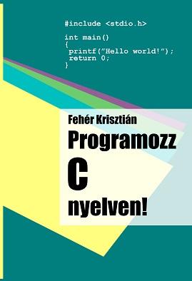 Fehér Krisztián - Programozz C nyelven!