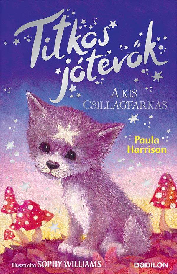 Paula Harrison - Titkos jótevők 5. - A kis csillagfarkas