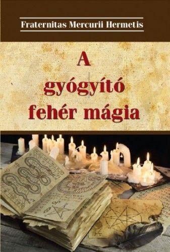 Fraternitas Mercurii Hermetis - A gyógyító fehér mágia