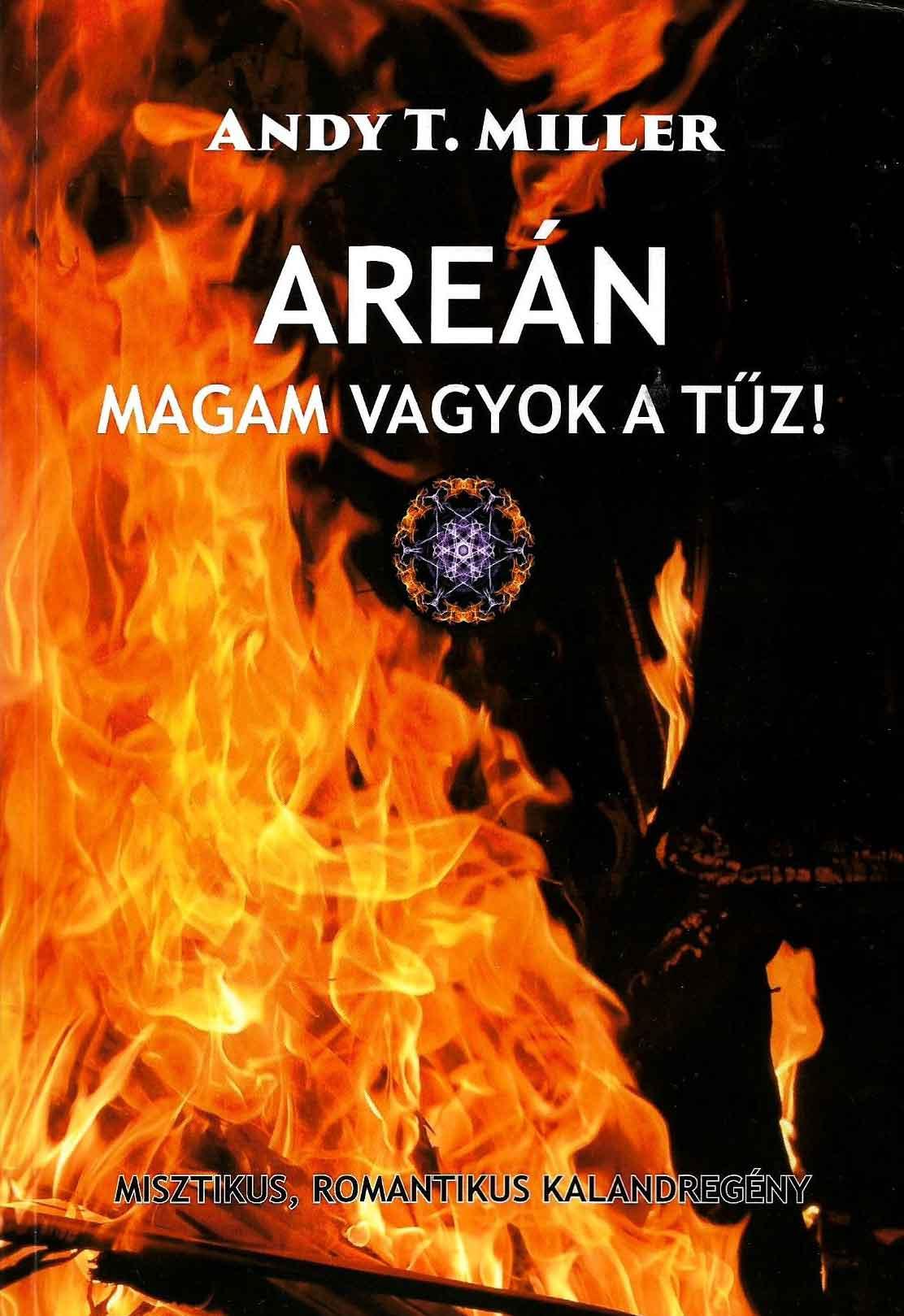 Andy T. Miller - Areán- Magam vagyok a tűz!