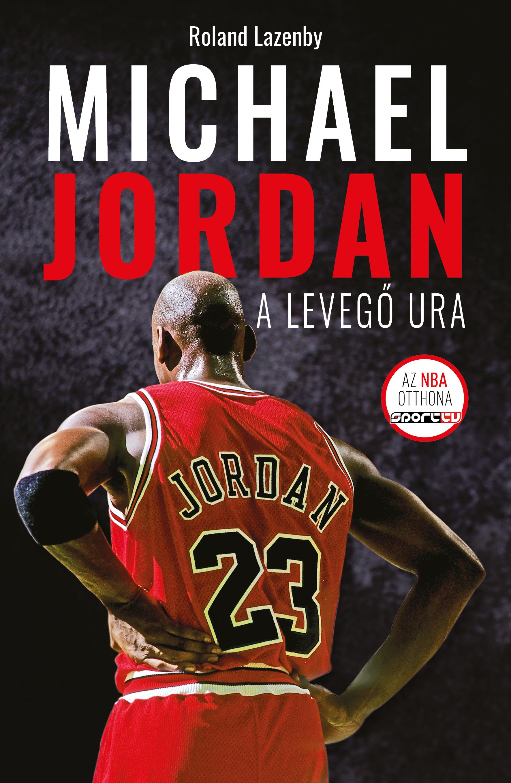 Roland Lazenby - Michael Jordan - A Levegő Ura