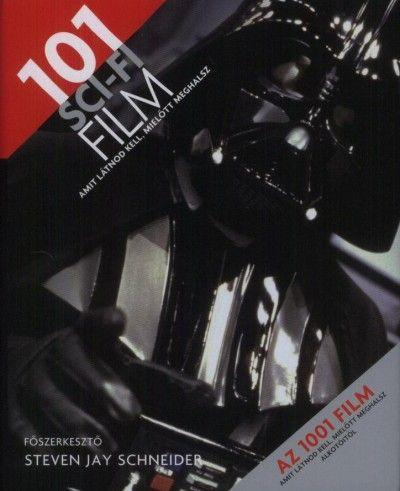 Steven Jay Schneider - 101 Sci-fi film amit látnod kell, mielőtt meghalsz