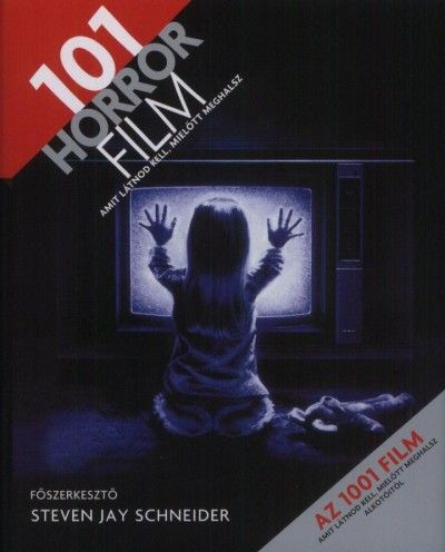 Steven Jay Schneider - 101 horror film - Amit látnod kell, mielőtt meghalsz