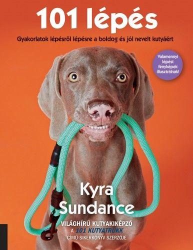 Kyra Sundance - 101 lépés – Gyakorlatok lépésről lépésre a boldog és jól nevelt kutyáért