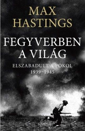 Max Hastings - Fegyverben a világ