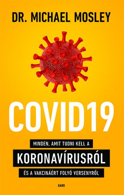 Dr. Michael Mosley - COVID19 - Minden, amit tudni kell a koronavírusról és a vakcináért folyó versenyről