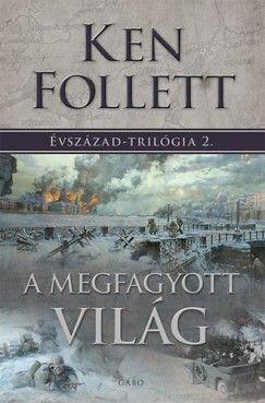 Ken Follett - A megfagyott világ - Évszázad-trilógia 2.