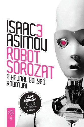 Isaac Asimov - A Hajnal bolygó robotjai (Robot  sorozat 3.)