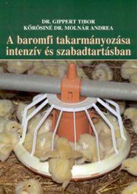 Dr. Gippert Tibor- Kőrösiné DR. Molnár Andrea - A baromfi takarmányozása intenzív és szabadtartásban
