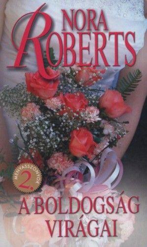 Nora Roberts - A boldogság virágai