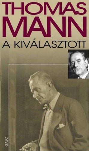 Thomas Mann - A kiválasztott