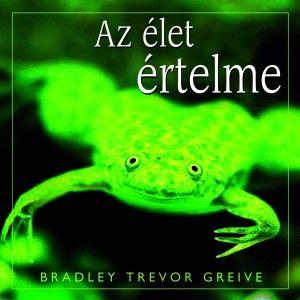 Bradley Trevor Greive - Az élet értelme