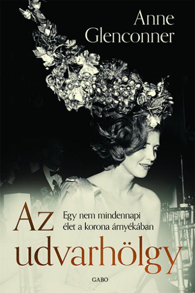 Anne Glenconner - Az udvarhölgy - Egy nem mindennapi élet a korona árnyékában