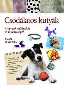 Ryan O'meara - Csodálatos kutyák - Alapvető tudnivalók és érdekességek