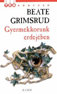 Beate Grimsrud - Gyermekkorunk erdejében