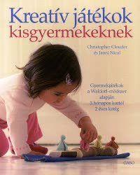 Christopher Clouder - Kreatív játékok kisgyermekeknek