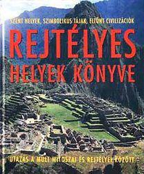 Enzo Bernardini - Rejtélyes helyek könyve - Utazás a múlt mítoszai és rejtélyei között
