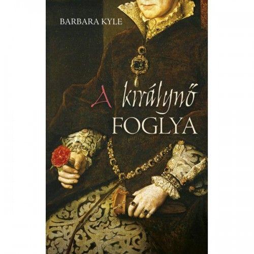 Barbara Kyle - A királynő foglya