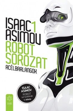 Isaac Asimov - Acélbarlangok - Robot sorozat 1.