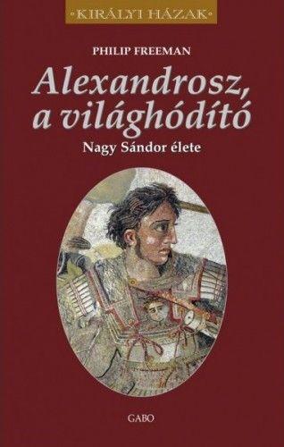 Alexandrosz, a világhódító – Nagy Sándor élete