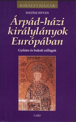 Soltész István - Árpád-házi királylányok Európában