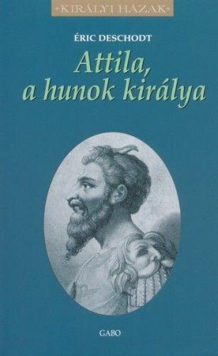 Éric Deschodt - Attila, a hunok királya
