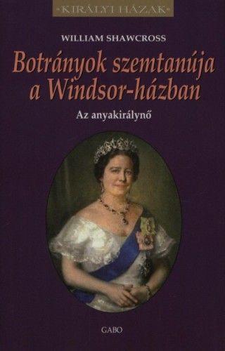 William Shawcross - Botrányok szemtanúja a Windsor-házban - Az anyakirálynő