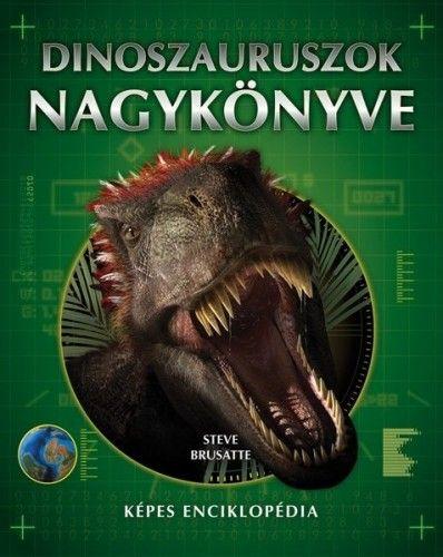 Steve Brusatte - Dinoszauruszok nagykönyve