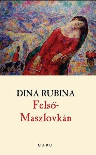 Dina Rubina - Felső-Maszlovkán