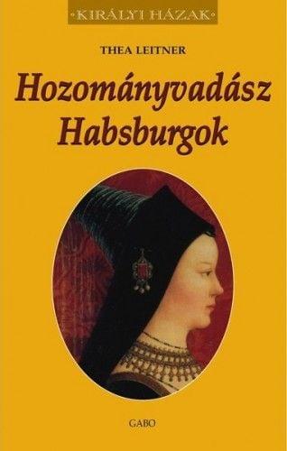 Thea Leitner - Hozományvadász Habsburgok