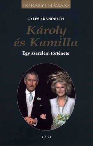 Gyles Brandreth - Károly és Kamilla - Egy szerelem története